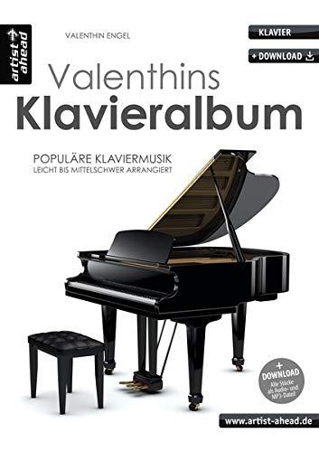 Valenthins Klavieralbum: Populäre, romantische Klaviermusik, leicht bis mittelschwer arrangiert (inkl. Download). Emotionale Klavierstücke. Spielbuch. Piano. Klaviernoten. Filmmusik.