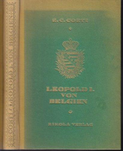 Leopold I. von Belgien. Sein Weltgebäude Koburger Familienmacht. Nach ungedruckten Geheimkorrespondenzen des Königs und sonstigen meist unveröffentlichten Quellen.