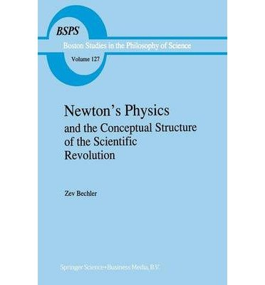 -newton-s-physics-and-the-conceptual-structure-of-the-scientific-revolution-1991-boston-studies-in-t