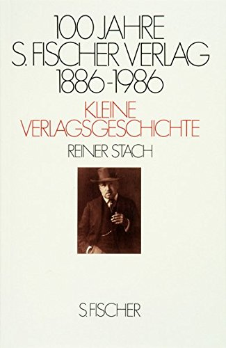 100 Jahre S. Fischer Verlag 1886-1986 Kleine Verlagsgeschichte