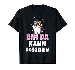 Bin da kann losgehen Einhorn Unicorn Party lustige Sprüche T-Shirt
