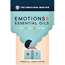 Emotions & Essential Oils: An A to Z Guide (English Edition)