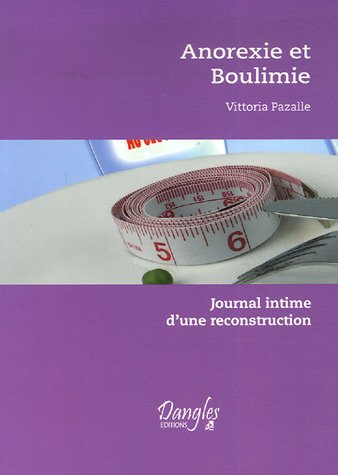 Anorexie et boulimie : Journal intime d'une reconstruction