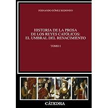 Historia de la prosa de los Reyes Católicos: el umbral del Renacimiento. Tomo I: 1 (Crítica Y Estudios Literarios - Historias De La Literatura)