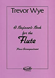WYE BEGINNERS BOOK FOR FLUTE WITH PIANO ACCOMP. by Trevor Wye (2003-12-01)
