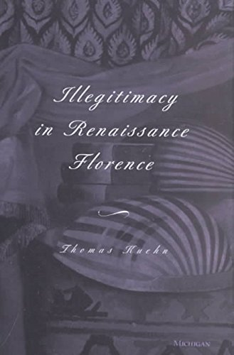 [(Illegitimacy in Renaissance Florence)] [By (author) Thomas Kuehn] published on (March, 2002)