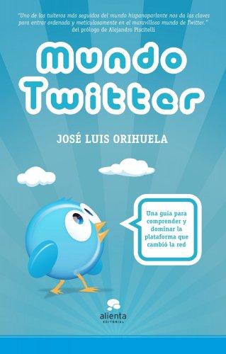 Mundo Twitter: Una guía para comprender y dominar la plataforma que cambió la red