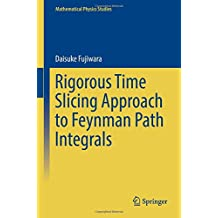 Rigorous Time Slicing Approach to Feynman Path Integrals (Mathematical Physics Studies)