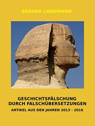 GESCHICHTSFÄLSCHUNG DURCH FALSCHÜBERSETZUNGEN: ARTIKEL AUS DEN JAHREN 2013 - 2016