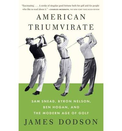 American Triumvirate: Sam Snead, Byron Nelson, Ben Hogan, and the Modern Age of Golf (Vintage) (Paperback) - Common