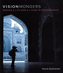 VisionMongers: Making a Life and a Living in Photography (Voices That Matter)