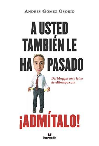 A usted también le ha pasado ¡Admítalo!: Del blogger más leído de eltiempo.com por Andrés Gómez Osorio