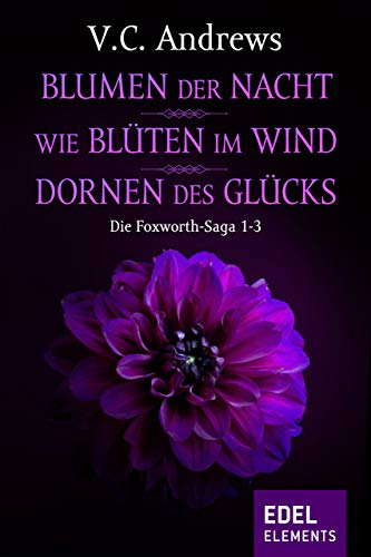 Ballett Blume (Die Foxworth-Saga 1-3: Blumen der Nacht / Wie Blüten im Wind / Dornen des Glücks)