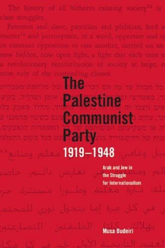 The Palestinian Communist Party 1919-1948: Arab and Jew in the Struggle for Internationalism