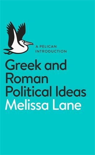Greek and Roman Political Ideas: A Pelican Introduction by Melissa Lane (2014-05-01)