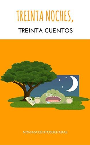 TREINTA NOCHES, TREINTA CUENTOS (Cuentos cortos infantiles nº 1) por No más cuentos de Hadas