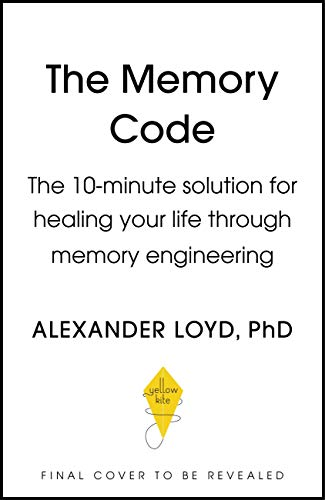 The Memory Code: The 10-minute solution for healing your life through memory engineering (English Edition)
