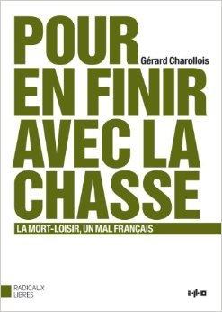 Pour en finir avec la chasse : La mort-loisir, un mal franais de Grard Charollois ( 5 fvrier 2009 )