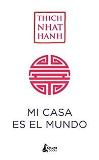 Mi casa es el mundo par Thich Nhat Hanh