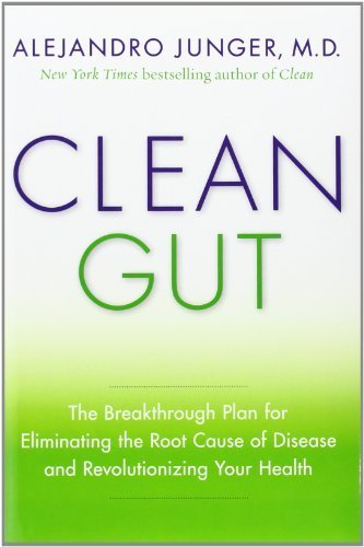 Clean Gut: The Breakthrough Plan for Eliminating the Root Cause of Disease and Revolutionizing Your Health by Junger, Alejandro (2013) Hardcover
