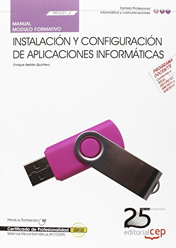 Manual. Instalación y configuración de aplicaciones informáticas (MF0221_2). Certificados de Profesionalidad. Sistemas Microinformáticos (IFCT0209) por Enrique Bellido Quintero