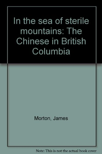 In the sea of sterile mountains: The Chinese in British Columbia par James Morton