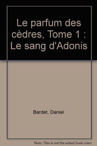 Le parfum des cèdres, tome 1 : Le sang d'Adonis