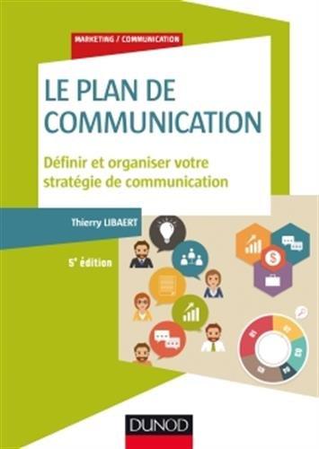 Le plan de communication - 5e éd. - Définir et organiser votre stratégie de communication par Thierry Libaert