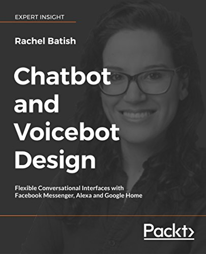 Chatbot and Voicebot Design: Flexible conversational interfaces with Facebook Messenger, Alexa, and Google Home