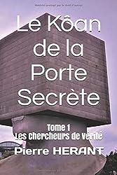 Le Kôan de la Porte Secrète: Tome 1 : Les Chercheurs de Vérité