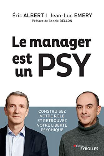 Le manager est un psy: Construire votre rôle et retrouvez votre liberté psychique par Eyrolles