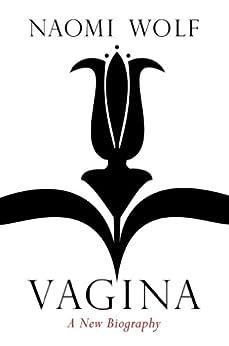 Vagina: A New Biography (English Edition) von [Wolf, Naomi]