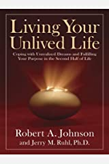 Living Your Unlived Life: Coping with Unrealized Dreams and Fulfilling Your Purpose in the Second Half of Life (English Edition) Kindle Ausgabe