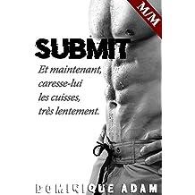 SUBMIT (Nouvelle M/M, MM, Gay Érotique)