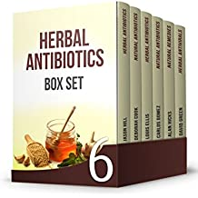 Herbal Antibiotics Box Set: 120 Most Effective Natural Antibiotics to Prevent, Heal, and Cure Common Illnesses (English Edition)