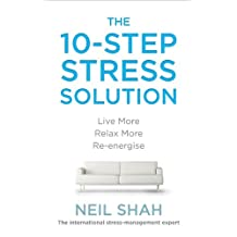 The 10-Step Stress Solution: Live More, Relax More, Re-energise