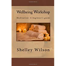 Wellbeing Workshop: Meditation: A beginner's guide: Volume 1