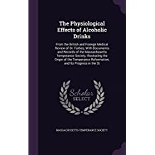 The Physiological Effects of Alcoholic Drinks: From the British and Foreign Medical Review of Dr. Forbes; With Documents and Records of the ... Reformation, and Its Progress in the St
