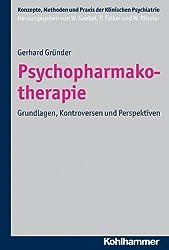 Psychopharmakotherapie: Grundlagen, Kontroversen und Perspektiven (Konzepte und Methoden der Klinischen Psychiatrie)