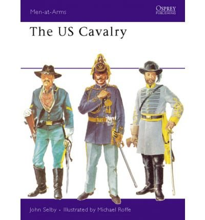 [(Men at Arms: US Cavalry)] [ By (author) John E Selby, Illustrated by Michael Roffe ] [June, 1972]