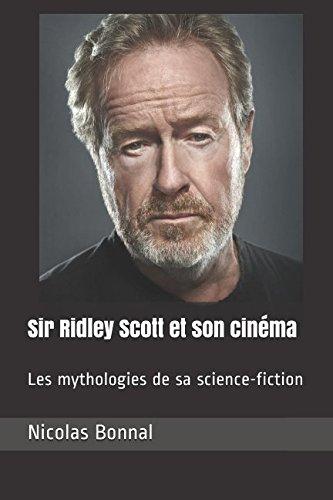 Sir Ridley Scott et son cinéma: Les mythologies de sa science-fiction par Nicolas Bonnal