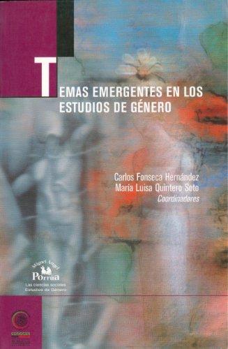 Temas Emergentes en los Estudios de Genero (Las Ciencias Sociales. Estudio De Genero. Conocer Para Decidir) por Carlos Fonseca Hernandez