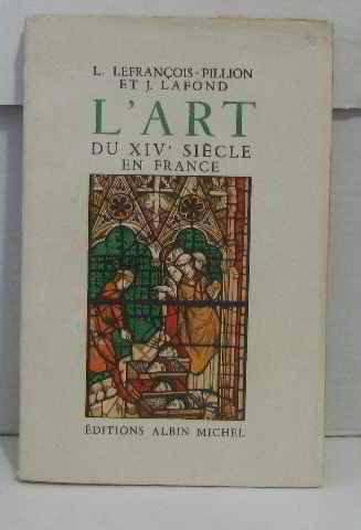 L'art du XIVe siècle en France par LEFRANçOIS-PILLION et LAFOND J.