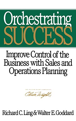 Orchestrating Success: Improve Control of the Business with Sales and Operations Planning (Oliver Wight Library)