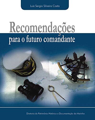 Recomendações para o futuro comandante (Portuguese Edition) por Luiz Sergio Silveira da Costa