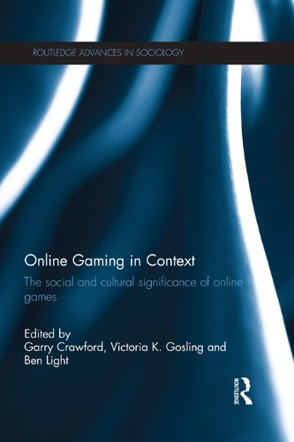 Online Gaming in Context: The social and cultural significance of online games (Routledge Advances in Sociology Book 56) (English Edition)