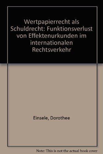 Wertpapierrecht als Schuldrecht: Funktionsverlust von Effektenurkunden im internationalen Rechtsverkehr (Jus Privatum, Band 8)