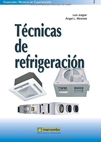 Técnicas de Refrigeración (TÉCNICAS DE CLIMATIZACIÓN) por Luis Jutglar Banyeras