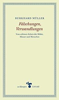 Fälschungen, Verwandlungen: Vom schönen Schein der Bilder, Häuser und Menschen (zu Klampen Essays)