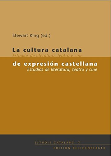 La cultura catalana de expresión castellana. Estudios de literatura, teatro y cine (Estudis Catalans)